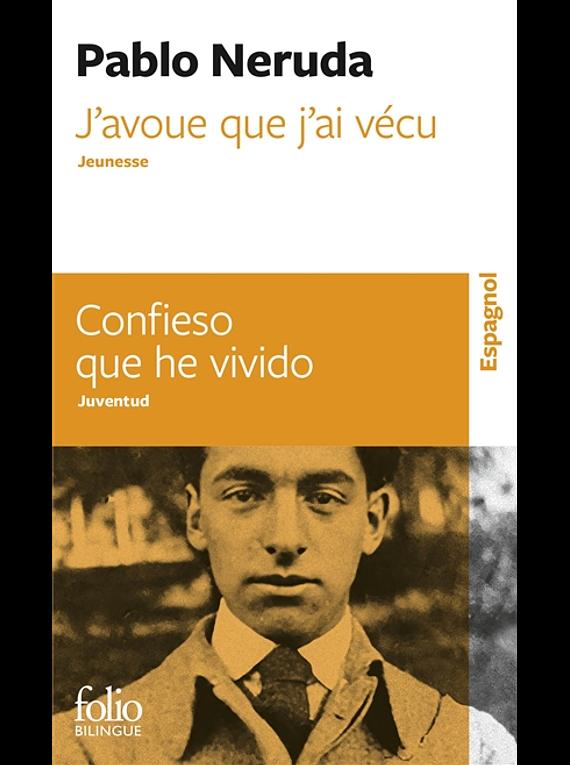 J'avoue que j'ai vécu : jeunesse / Confieso que he vivido : juventud, de Pablo Neruda