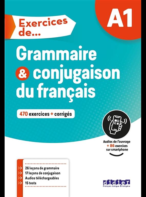 Grammaire et conjugaison, A1 : 470 exercices + corrigés