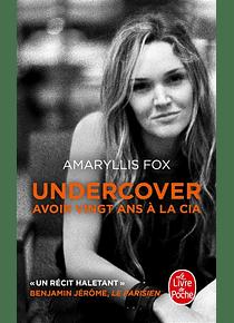 Undercover : avoir vingt ans à la CIA, de Amaryllis Fox