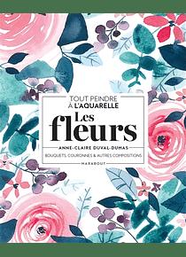 Les fleurs : bouquets, couronnes & autres compositions : tout peindre à l'aquarelle, de Anne-Claire Duval-Dumas