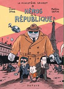 Le ministère secret Volume 1 - Héros de la République, de Mathieu Sapin et Joann Sfar