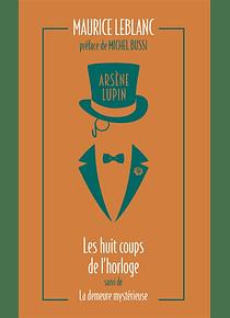Arsène Lupin - Les huit coups de l'horloge suivi de La demeure mystérieuse, de Maurice Leblanc