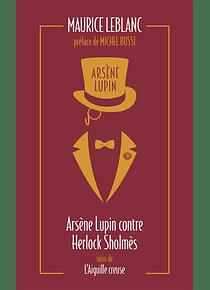 Arsène Lupin - Arsène Lupin contre Herlock Sholmès suivi de L'aiguille creuse, de Maurice Leblanc