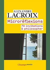 Microréflexions - 70 invitations à philosopher, de Alexandre Lacroix