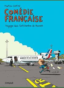 Comédie française : voyages dans l'antichambre du pouvoir, de Mathieu Sapin