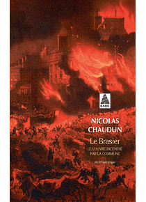 Le brasier : le Louvre incendié par la Commune, de Nicolas Chaudun