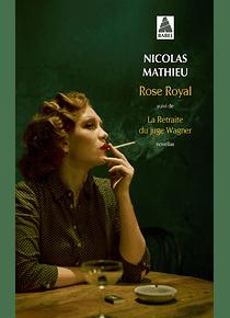 Rose Royal Suivi de La retraite du juge Wagner : novellas, de Nicolas Mathieu