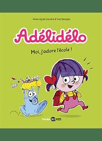 Adélidélo - Moi, j'adore l'école ! de M-A Gaudrat et F. Benaglia
