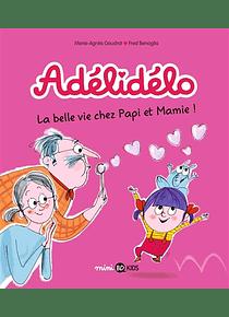 Adélidélo - La belle vie chez Papi et Mamie ! de M-A Gaudrat et F. Benaglia