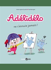 Adélidélo - Adélidélo ne s'ennuie jamais ! de M-A Gaudrat et F. Benaglia