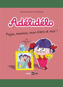 Adélidélo - Papa, maman, mon frère et moi ! de M-A Gaudrat et F. Benaglia