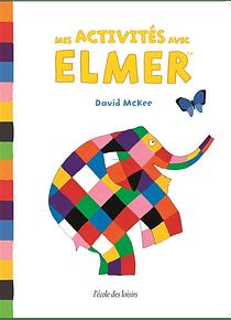Mes activités avec Elmer, de David McKee