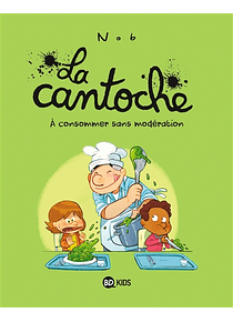 La cantoche - A consommer sans modération, de Nob