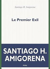 Le premier exil, de Santiago H. Amigorena