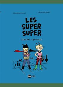 Les super super - Semeurs d'énigmes, de Laurence Gillot, Lucie Durbiano