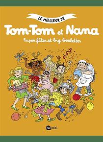 Le meilleur de Tom-Tom et Nana - Super fêtes et big boulettes