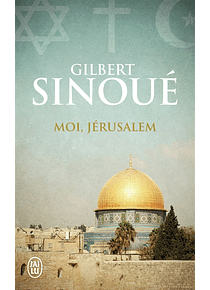Moi, Jérusalem, de Gilbert Sinoué