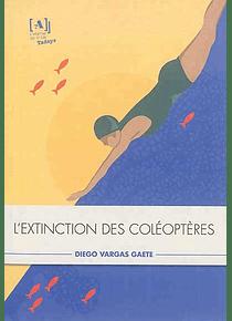 L'extinction des coléoptères, de Diego Vargas Gaete
