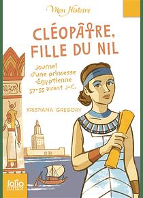 Cléopâtre, fille du Nil : journal d'une princesse égyptienne, 57-55 avant J.-C. de Kristiana Gregory
