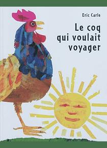 Le coq qui voulait voyager, de Eric Carle