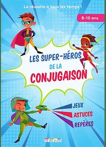 Les super-héros de la conjugaison : jeux, astuces, repères : 8-10 ans