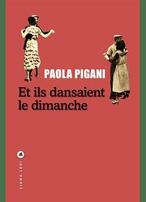 Et ils dansaient le dimanche, de Paola Pigani
