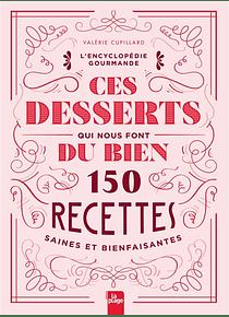 Ces desserts qui nous font du bien : 150 recettes saines et bienfaisantes, de Valérie Cupillard