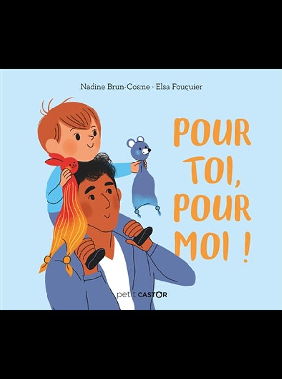 Pour toi, pour moi ! de Nadine Brun-Cosme et Elsa Fouquier