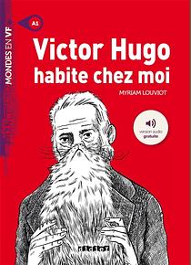 Mondes en VF - Victor Hugo habite chez moi, de Myriam Louviot - Niveau A1