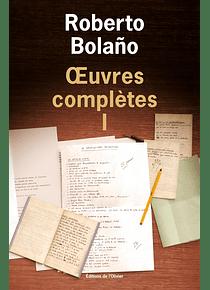 Oeuvres complètes 1, de Roberto Bolaño