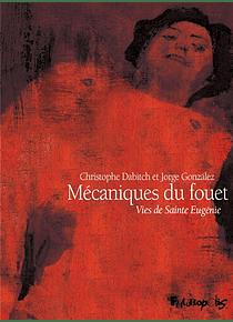 Mécaniques du fouet: vies de Sainte Eugénie, de Dabitch et Gonzales