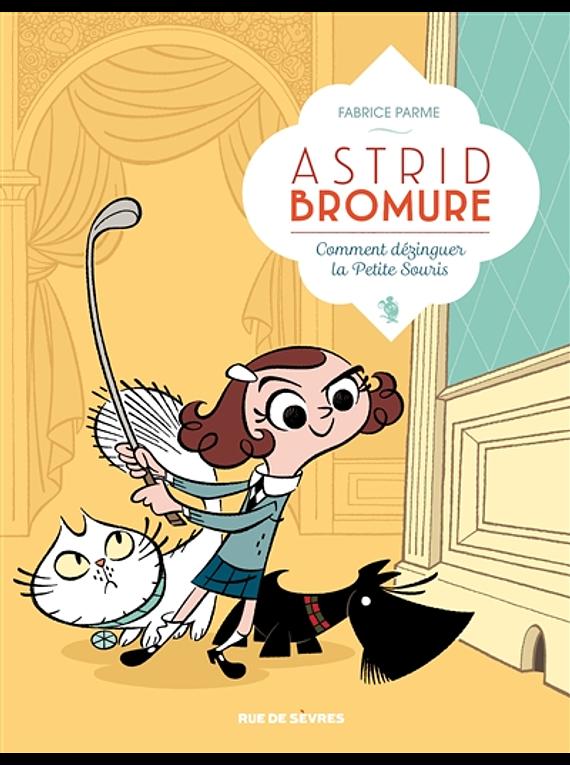Astrid Bromure - Comment dézinguer la petite souris, de Fabrice Parme