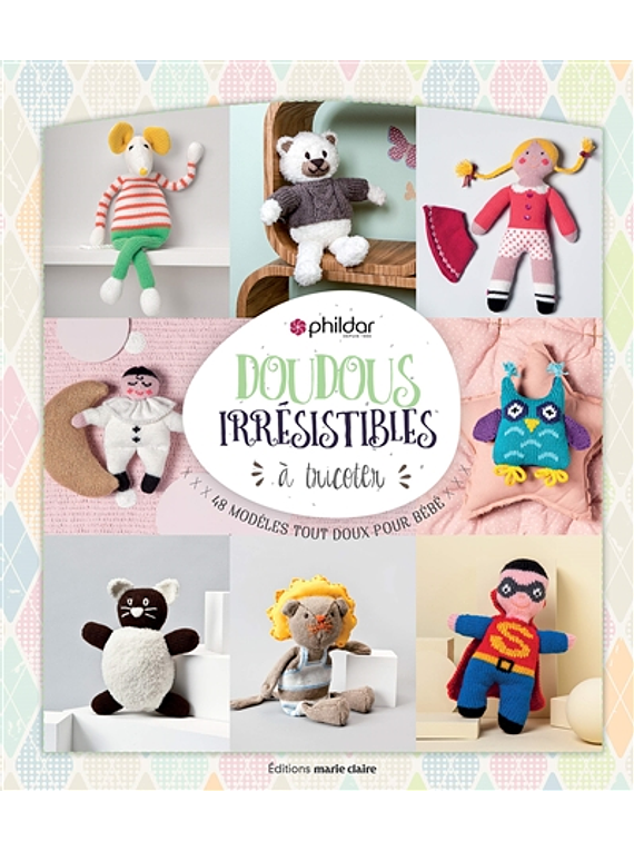 Doudous irrésistibles à tricoter : 48 modèles tout doux pour bébé, Phildar