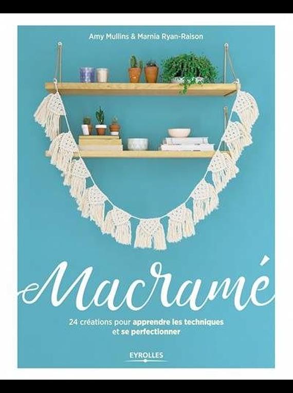 Macramé : 24 créations pour apprendre les techniques et se perfectionner, de Amy Mullins & Marnia Ryan-Raison