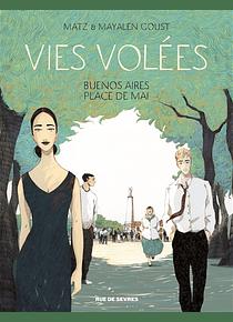 Vies volées : Buenos Aires, place de Mai, de Matz et Mayalen Goust