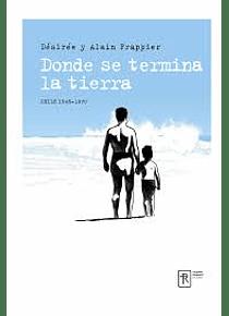 Donde se termina la tierra, de Désirée et Alain Frappier