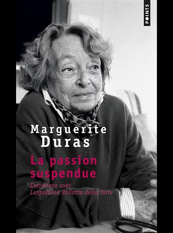 La passion suspendue : entretiens avec Leopoldina Pallotta Della Torre, de Marguerite Duras