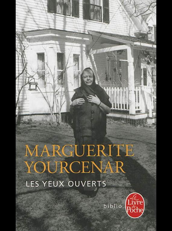 Les yeux ouverts : entretiens avec Matthieu Galey, de Marguerite Yourcenar
