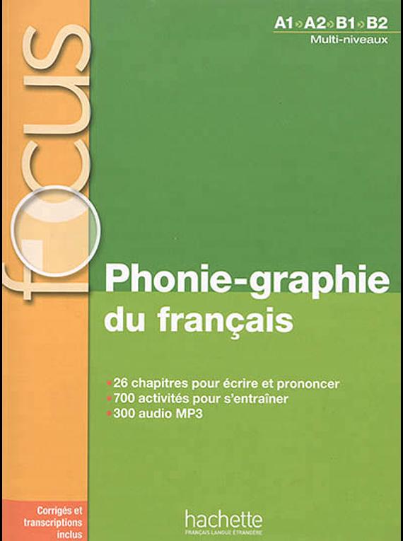 Phonie-graphie du français : A1-A2-B1-B2, multi-niveaux - FOCUS