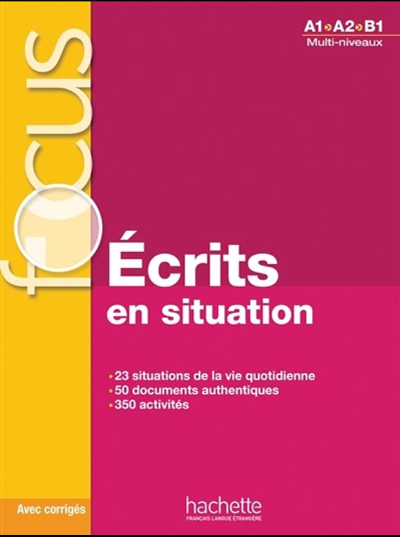 Ecrits en situation, A1-A2-B1 : multi-niveaux - FOCUS
