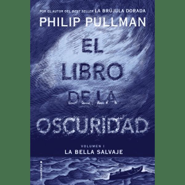 El libro de la oscuridad (La bella salvaje 1) - Philip Pullman