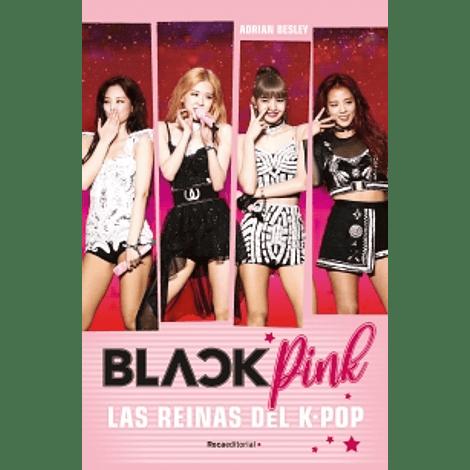 Blackpink.  Las reinas del K-Pop - Adrian Besley