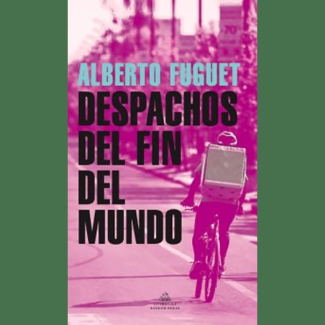 Despachos del fin del mundo - Alberto Fuguet