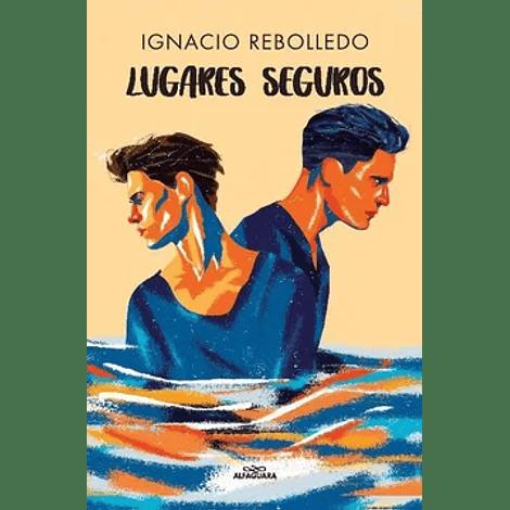 Lugares seguros - Ignacio Rebolledo