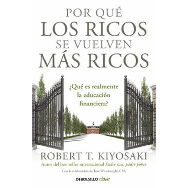 Por qué los ricos se vuelven más ricos - Robert T. Kiyosaki