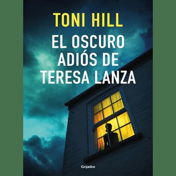 El oscuro adiós de Teresa Lanza - Toni Hill