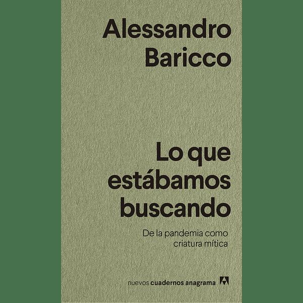 Lo que estábamos buscando. De la pandemia como criatura mítica - Alessandro Baricco