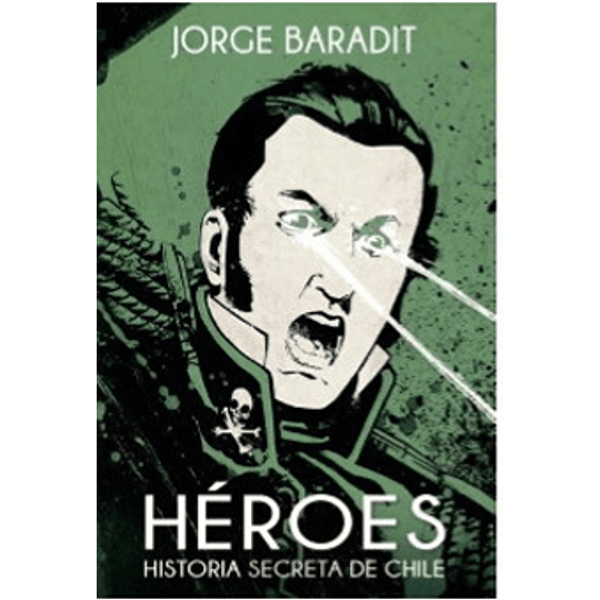 Heroes. Historia Secreta De Chile