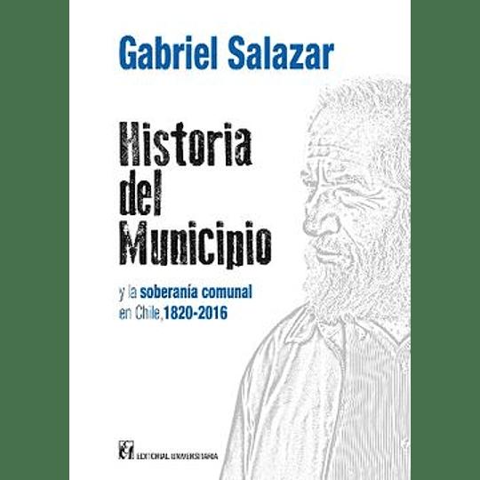 Historia Del Municipio Y La Soberania Comunal En Chile, 1820-2016