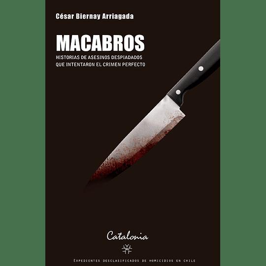 Macabros. Historias De Asesinos Despiadados Que Intentaron El Crimen Perfecto